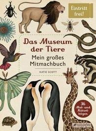 Katie  Scott - Das Museum der Tiere. Mein großes Mitmachbuch
