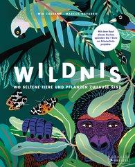 Mia  Cassany, Marcos  Navarro - Wildnis: Wo seltene Tiere und Pflanzen zuhause sind