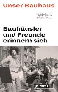 Magdalena  Droste, Boris  Friedewald - Unser Bauhaus - Bauhäusler und Freunde erinnern sich