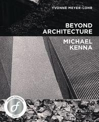Michael  Kenna, Yvonne  Meyer-Lohr - Beyond Architecture - Michael Kenna