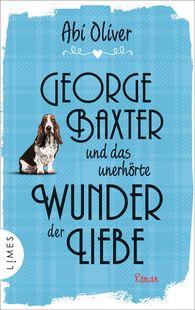 Abi  Oliver - George Baxter und das unerhörte Wunder der Liebe