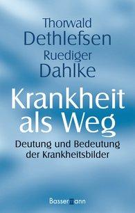 Thorwald  Dethlefsen, Ruediger  Dahlke - Krankheit als Weg