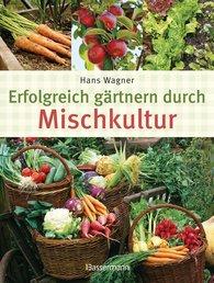 Hans  Wagner - Erfolgreich gärtnern durch Mischkultur