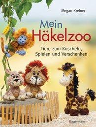 Megan  Kreiner - Mein Häkelzoo: Das Häkelbuch für Anfänger und Fortgeschrittene, Kinder und Erwachsene mit Tieren zum Kuscheln, Spielen und Verschenken