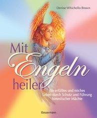 Denise  Whichello Brown - Mit Engeln heilen