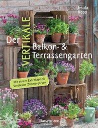 Ursula  Kopp - Der vertikale Balkon- & Terrassengarten. Mit einem Extrakapitel: Vertikaler Zimmergarten