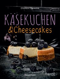 Christin  Geweke - Käsekuchen & Cheesecakes. Rezepte mit Frischkäse oder Quark