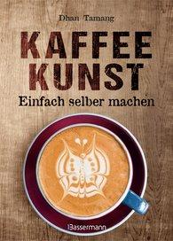 Dhan  Tamang - Kaffeekunst - einfach selber machen - mit 450 farbigen Schritt-für-Schritt-Fotos