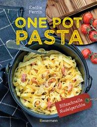 Émilie  Perrin - One Pot Pasta. Pasta & Sauce aus 1 Topf. Die besten Rezepte für blitzschnelle Nudelgerichte