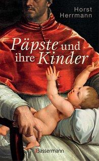 Horst  Herrmann - Päpste und ihre Kinder. Die etwas andere Papstgeschichte