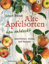 Eckart  Brandt - Alte Apfelsorten neu entdeckt - Eckart Brandts großes Apfelbuch