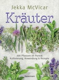 Jekka  McVicar - Kräuter: 300 Pflanzen im Porträt - Kultivierung, Anwendung und Rezepte