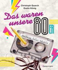 Christoph  Quarch, Evelin  König - Das waren unsere 80er