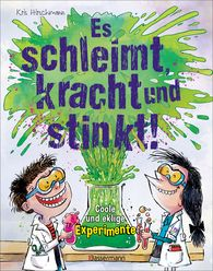 Kris  Hirschmann - Es schleimt, kracht und stinkt! - Coole und eklige Experimente