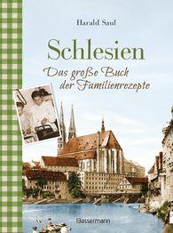 Harald  Saul - Schlesien - Das große Buch der Familienrezepte