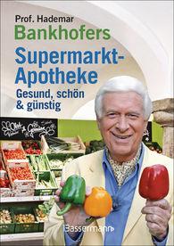 Hademar  Bankhofer - Prof. Bankhofers Supermarktapotheke. Gesund und schön mit günstigen Lebensmitteln. Der Einkaufsberater für bewusste Verbraucher. Gesundheits- und Pflegetipps für Alltags- und Altersbeschwerden, Volkskrankheiten und chronische Leiden
