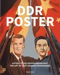 David  Heather - DDR Poster. 130 Propagandabilder, Werbe- und künstlerische Plakate von den 40er- bis Ende der 80er-Jahre illustrieren die Geschichte des Kalten Krieges, Zeitgeist und Lebensgefühl der DDR