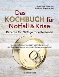Ulrich  Grasberger - Das Kochbuch für Notfall und Krise - Rezepte für 28 Tage für 4 Personen. 3 Mahlzeiten und 1 Snack pro Tag.
