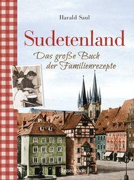 Harald  Saul - Sudetenland -Das große Buch der Familienrezepte