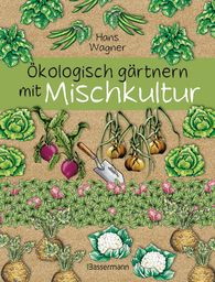 Hans  Wagner - Ecological Gardening with Mixed Crops