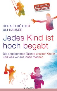Gerald  Hüther, Uli  Hauser - Every Child is Highly Gifted