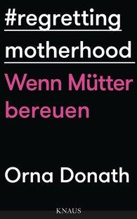 Orna  Donath - Regretting Motherhood