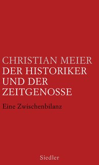 Christian  Meier - The Historian and the Contemporary
