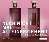 Dunja Maria  Pechner - Noch nicht mal alleinerziehend