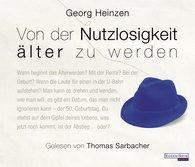 Georg  Heinzen - Von der Nutzlosigkeit, älter zu werden