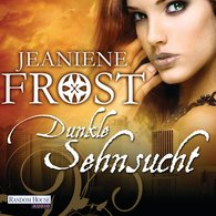 Jeaniene  Frost - Dunkle Sehnsucht