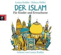 Lamya  Kaddor, Rabeya  Müller - Der ISLAM – Für Kinder und Erwachsene