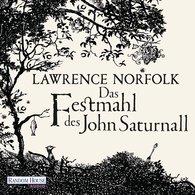 Lawrence  Norfolk - Das Festmahl des John Saturnall