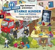 Oliver  Versch, Martin  Nusch, Ingo  Zamperoni  (Hrsg.) - Ingo Zamperoni präsentiert: Starke Kinder: Feuer und Flamme – Vom richtigen Umgang mit Kerze, Grill & Co.