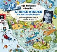 Oliver  Versch, Melle  Siegfried, Ingo  Zamperoni  (Hrsg.) - Ingo Zamperoni präsentiert: Starke Kinder: Wie ein Fisch im Wasser - Vom richtigen Verhalten im und am Wasser