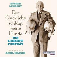 Stefan  Lukschy - Der Glückliche schlägt keine Hunde