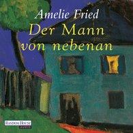 Amelie  Fried - Der Mann von nebenan