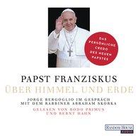 Jorge (Papst Franziskus)  Bergoglio, Abraham  Skorka - Über Himmel und Erde