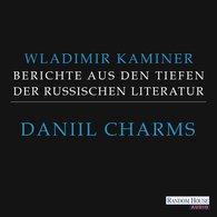 Wladimir  Kaminer - Daniil Charms - Berichte aus den Tiefen der russischen Literatur