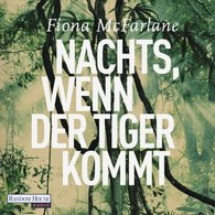 Fiona  McFarlane - Nachts, wenn der Tiger kommt