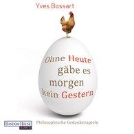 Yves  Bossart - Ohne Heute gäbe es morgen kein Gestern