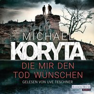 Michael  Koryta - Die mir den Tod wünschen
