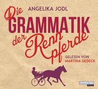 Angelika  Jodl - Die Grammatik der Rennpferde
