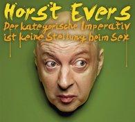 Horst  Evers - Der kategorische Imperativ ist keine Stellung beim Sex