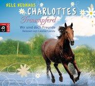 Nele  Neuhaus - Charlottes Traumpferd – Wir sind doch Freunde