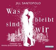 Jill  Santopolo - Was bleibt, sind wir