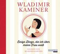 Wladimir  Kaminer - Einige Dinge, die ich über meine Frau weiß