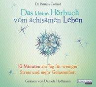 Patrizia  Collard - Das kleine Hör-Buch vom achtsamen Leben