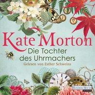 Kate  Morton - Die Tochter des Uhrmachers