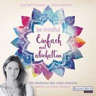 Suze  Yalof Schwartz, Debra  Goldstein - Be mindful - Einfach mal abschalten