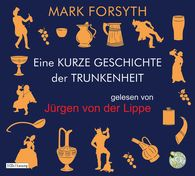 Mark  Forsyth - Eine kurze Geschichte der Trunkenheit - Der Homo alcoholicus von der Steinzeit bis heute